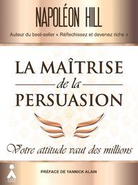 MAITRISE DE LA PERSUASION (LA) : VOTRE ATTITUDE VAUT DES MILLIONS