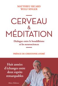 CERVEAU & MEDITATION. DIALOGUE ENTRE LE BOUDDHISME ET LES NEUROSCIENCES