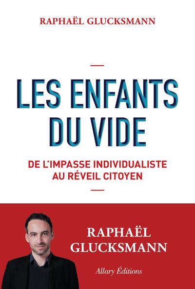 LES ENFANTS DU VIDE - DE L'IMPASSE INDIVIDUALISTE AU REVEIL CITOYEN
