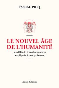 LE NOUVEL AGE DE L'HUMANITE. LES DEFIS DU TRANSHUMANISME EXPLIQUES A UNE LYCEENNE