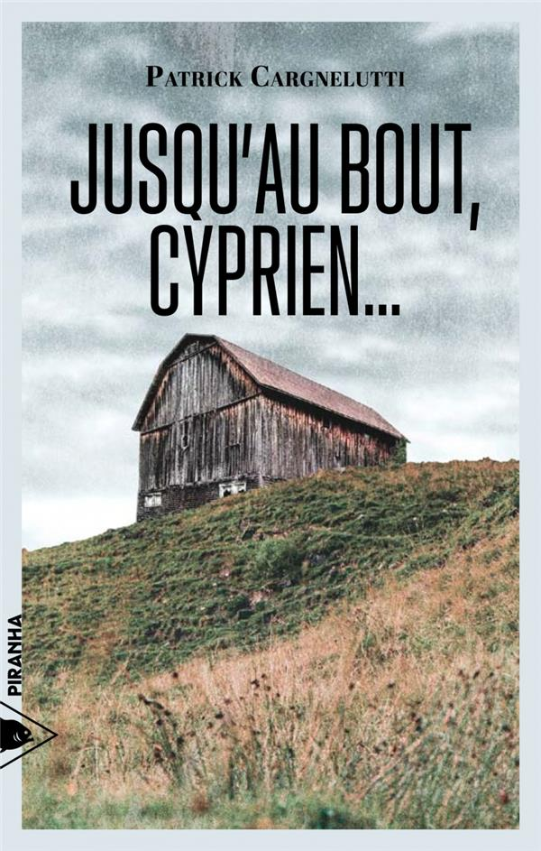 JUSQU'AU BOUT, CYPRIEN...