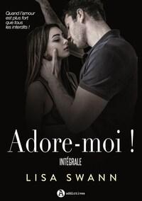 ADORE-MOI ! L'INTEGRALE