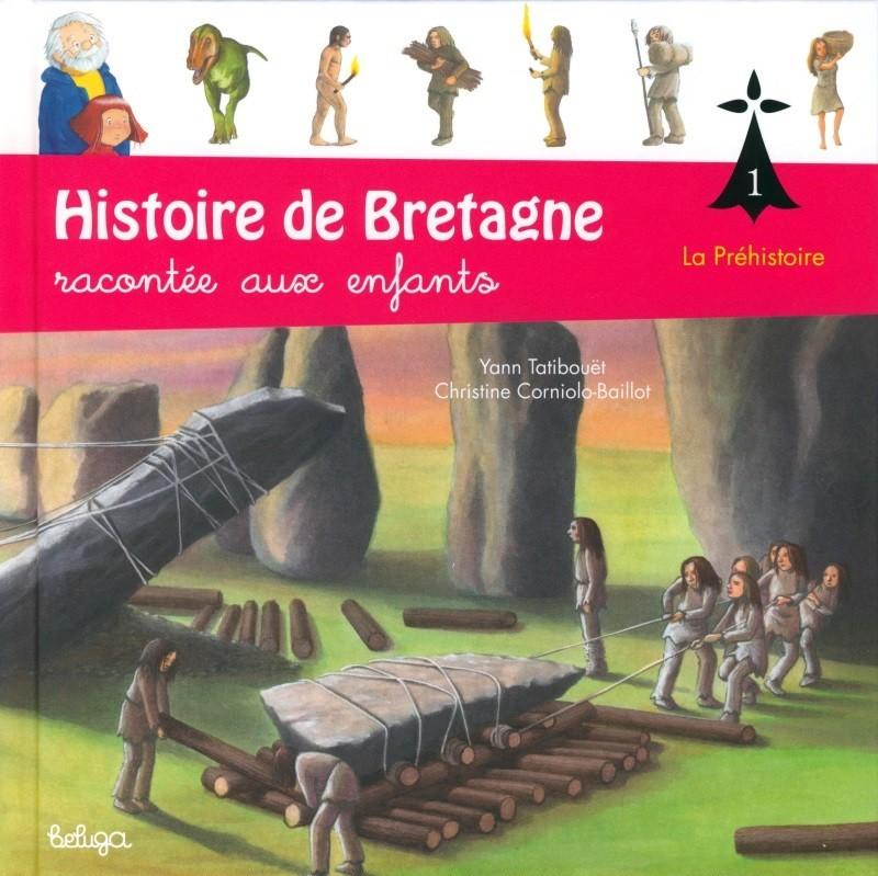 T 1 - HISTOIRE DE BRETAGNE RACONTEE AUX ENFANTS : LA PREHISTOIRE