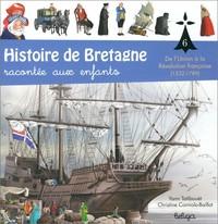 T 6 - HISTOIRE DE BRETAGNE RACONTEE AUX ENFANTS : DE L'UNION A LA REVOLUTION FRA