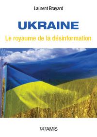 UKRAINE  LE ROYAUME DE LA DESINFORMATION