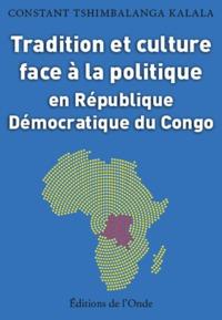 TRADITION ET CULTURE FACE A LA POLITIQUE EN REPUBLIQUE DEMOCRATIQUE DU CONGO