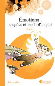 EMOTIONS : ENQUETE ET MODE D'EMPLOI - TOME 1