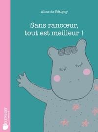 SANS RANCOEUR, TOUT EST MEILLEUR !