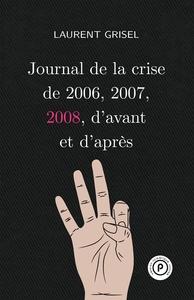JOURNAL DE LA CRISE DE 2006, 2007, 2008 D'AVANT ET D'APRES VOL 3 : 2008