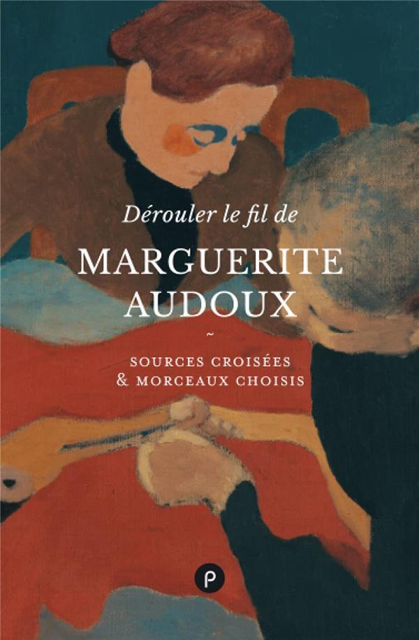 DEROULER LE FIL DE MARGUERITE AUDOUX - SOURCES CROISEES & MORCEAUX CHOISIS