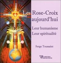 LES ROSE-CROIX AUJOURD'HUI - LEUR HUMANISME - LEUR SPIRITUALITE