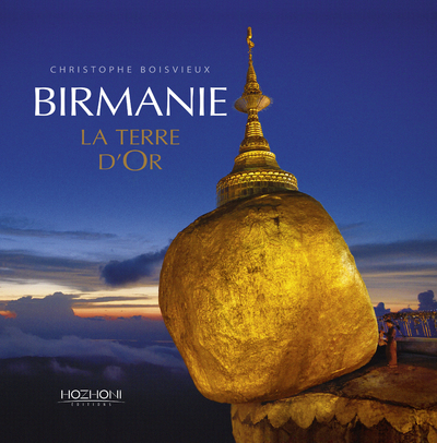 BIRMANIE LA TERRE D OR