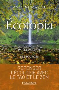 ECOTOPIA - REPENSER L'ECOLOGIE AVEC LE TAO ET LE ZEN