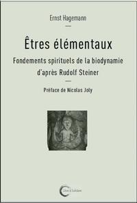 ETRES ELEMENTAUX - FONDEMENTS SPIRITUELS DE LA BIODYNAMIE D'APRES RUDOLF STEINER
