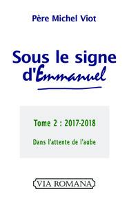 SOUS LE SIGNE D'EMMANUEL. TOME 2, 2017-2018