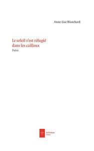 LE SOLEIL S'EST REFUGIE DANS LES CAILLOUX