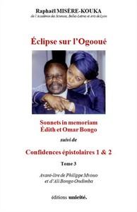 ECLIPSE SUR L OGOOUE - VOLUME 03 -  SONNETS IN MEMORIAM EDITH ET OMAR BONGO  SUIVI DE  CONFIDENCE