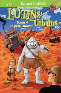 LES LUTINS URBAINS T.4 - LE PERIL GROUMF