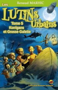 LES LUTINS URBAINS T.5.- KORRIGANS ET GROSSE GALETTE