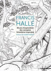 FRANCIS HALLE  30 ANS D EXPLORATION DES CANOPEES FORESTIERES TROPICALES