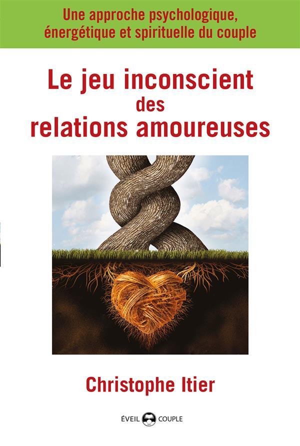 JEU INCONSCIENT DES RELATIONS AMOUREUSES (LE)