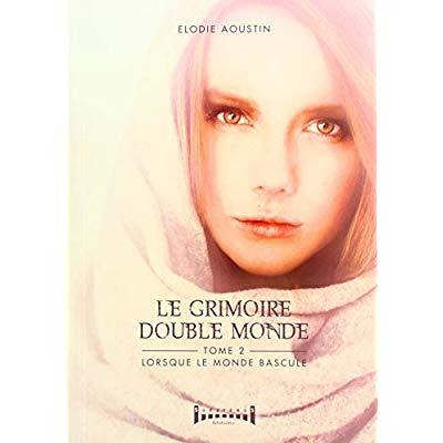 LE GRIMOIRE DOUBLE MONDE TOME 2 : LORSQUE LE MONDE BASCULE