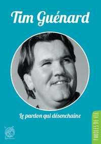 TIM GUENARD, LE PARDON QUI DESENCHAINE - NOUVELLE EDITION