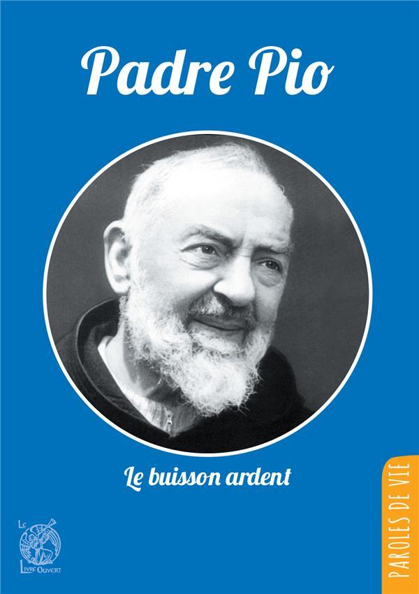PADRE PIO, LE BUISSON ARDENT - NOUVELLE EDITION