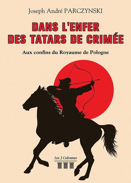 DANS L'ENFER DES TATARS DE CRIMEE - AUX CONFINS DU ROYAUME DE POLOGNE