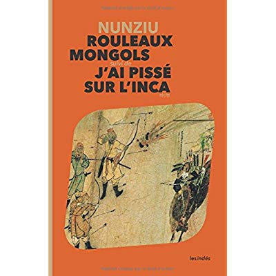 ROULEAUX MONGOLS SUIVI DE J'AI PISSE SUR L'INCA