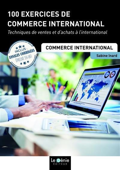 100 EXERCICES DE COMMERCE INTERNATIONAL - TECHNIQUES DE VENTES ET D ACHATS A L INTERNATIONAL