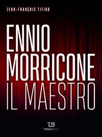 ENNIO MORRICONE IL MAESTRO