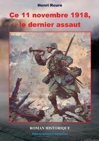 CE 11 NOVEMBRE 1918, LE DERNIER ASSAUT