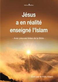 JESUS A EN REALITE ENSEIGNE L ISLAM
