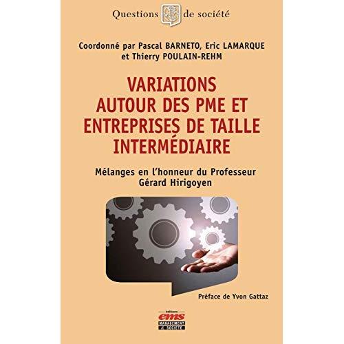 VARIATIONS AUTOUR DES PME ET DES ENTREPRISES DE TAILLE INTERMEDIAIRE - MELANGES EN L HONNEUR DU PROF