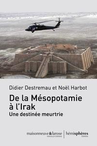 DE LA MESOPOTAMIE A L'IRAK  - UNE DESTINEE MEURTRIE