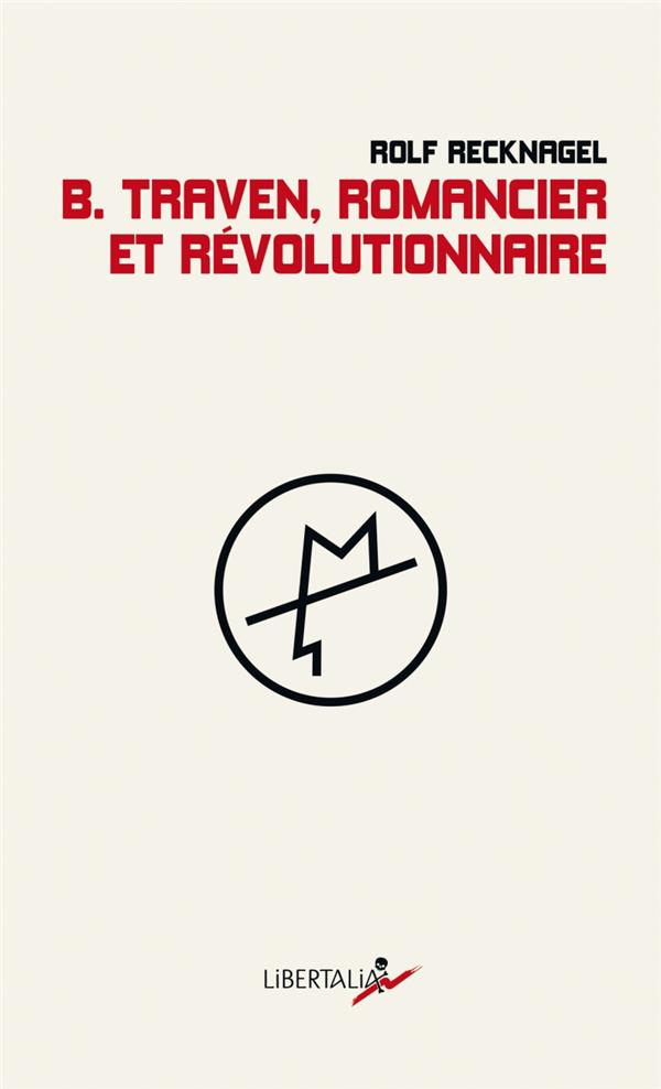B. TRAVEN, ROMANCIER ET REVOLUTIONNAIRE