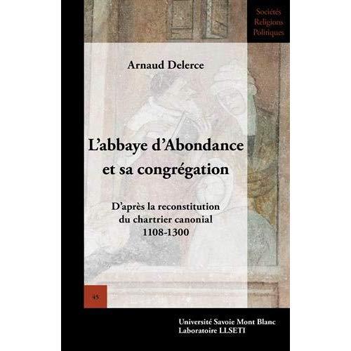 L'ABBAYE D'ABONDANCE ET SA CONGREGATION. D'APRES LA RECONSTITUTION DU  CHARTRIER CANONIAL - 1108-130