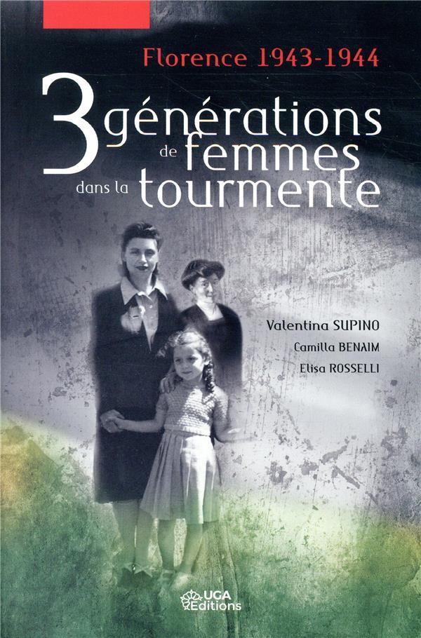 3 GENERATIONS DE FEMMES DANS LA TOURMENTE. FLORENCE 1943-44