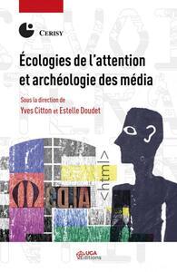 ECOLOGIES DE L ATTENTION ET ARCHEOLOGIE DES MEDIA