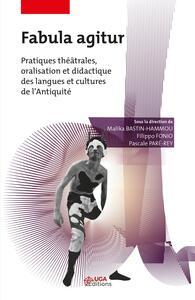 FABULA AGITUR - PRATIQUES THEATRALES ORALISATION ET DIDACTIQUE DES LANGUES ET CULTURES DE L ANTI