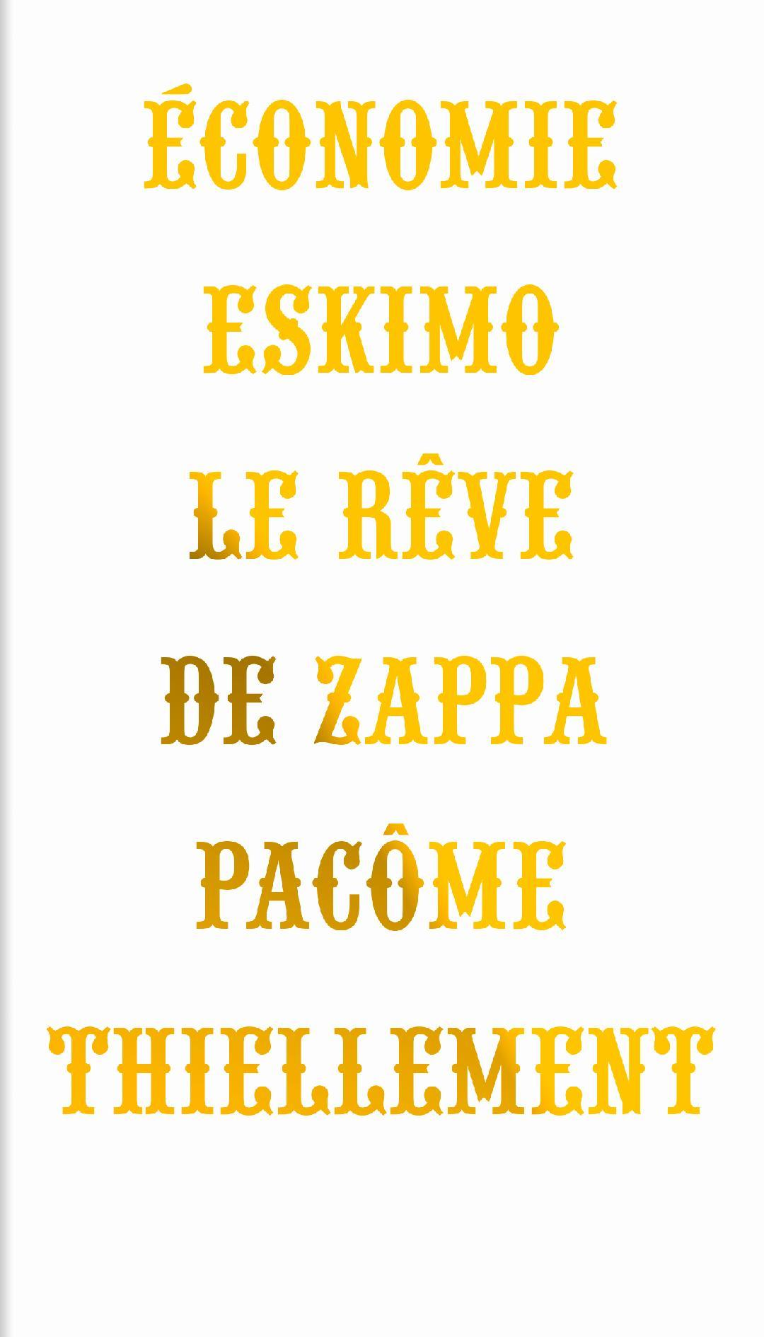 ECONOMIE ESKIMO - LE REVE DE ZAPPA - LE REVE DE ZAPPA