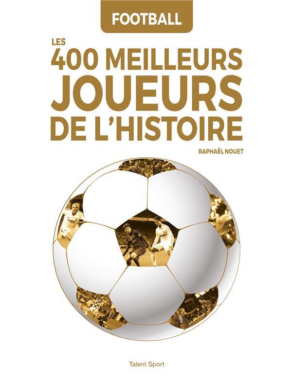 FOOTBALL : LES 400 MEILLEURS JOUEURS DE L'HISTOIRE