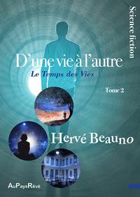 D'UNE VIE A L'AUTRE - TOME 1  LE TEMPS DES EXPERIENCES