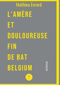 L AMERE ET DOULOUREUSE FIN DE BAT BELGIUM