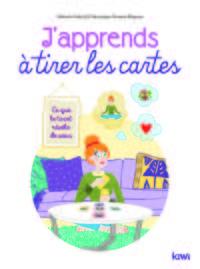 J APPRENDS A TIRER LES CARTES - CE QUE LE TAROT REVELE DE VOUS