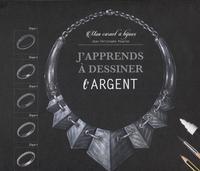 J APPRENDS A DESSINER L ARGENT