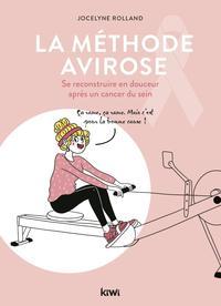 LA METHODE AVIROSE - SE RECONSTRUIRE EN DOUCEUR APRES UN CANCER DU SEIN