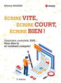 ECRIRE VITE, ECRIRE COURT, ECRIRE BIEN ! - COURRIERS, COURRIELS, SMS... POUR ETRE LU ET VRAIMENT COM