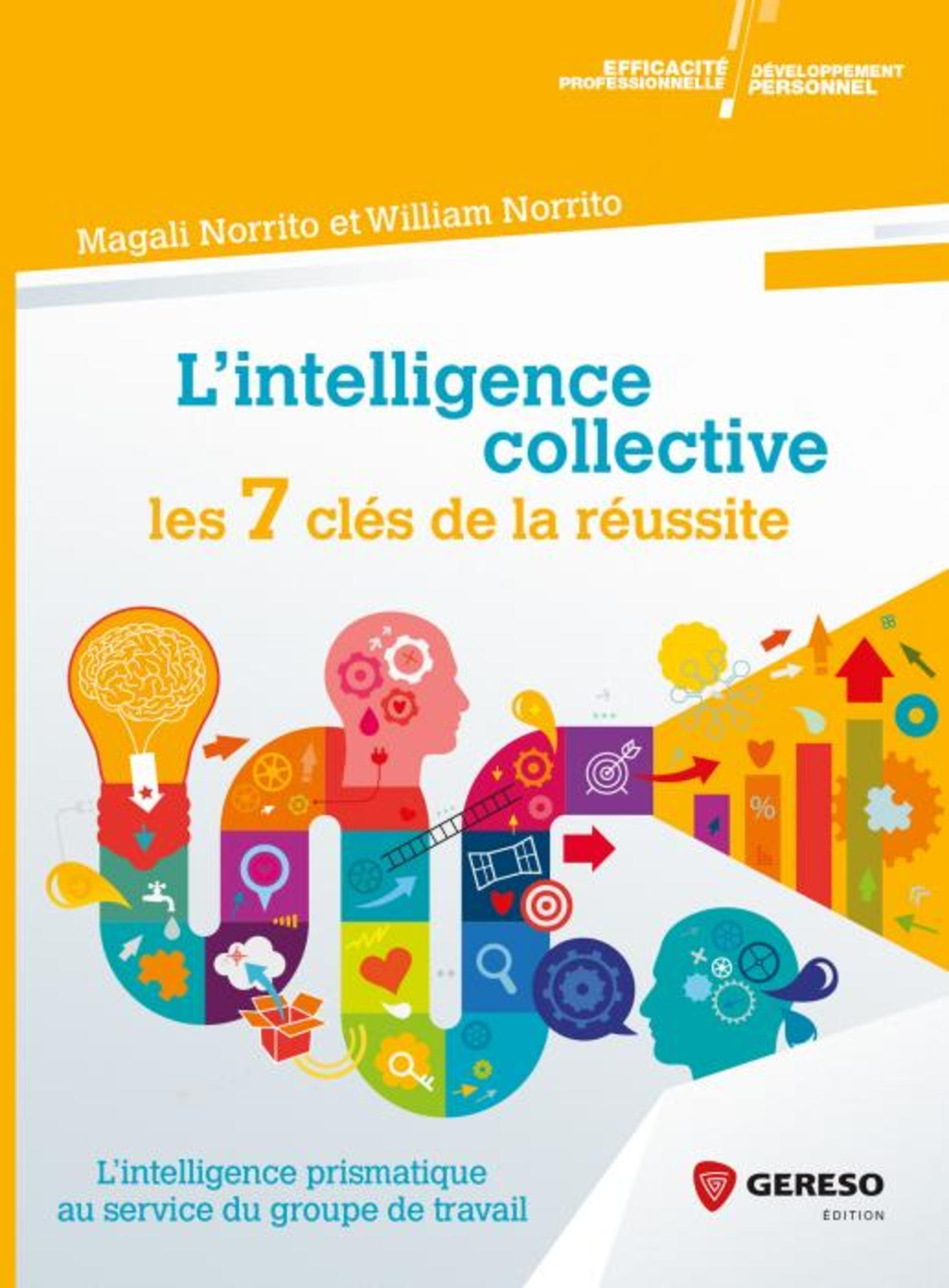 L'INTELLIGENCE COLLECTIVE : LES 7 CLES DE LA REUSSITE - L'INTELLIGENCE PRISMATIQUE AU SERVICE DU GRO